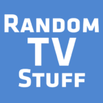 Random TV Stuff